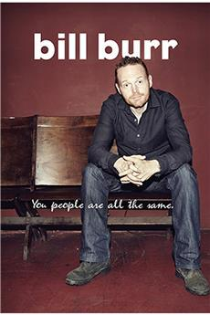 Bill Burr: You People Are All The Same (2012) download