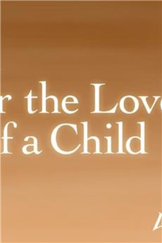For the Love of a Child (2006) 1080p download