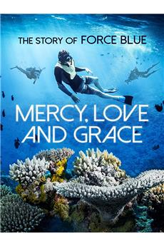 Mercy, Love & Grace: The Story of Force Blue (2017) 1080p download