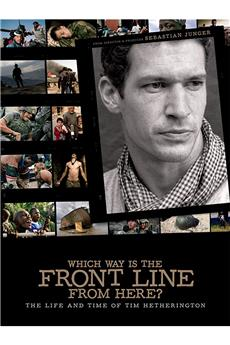 Which Way Is The Front Line From Here? The Life and Time of Tim Hetherington (2013) 1080p download