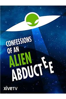 Confessions of an Alien Abductee (2013) 1080p download