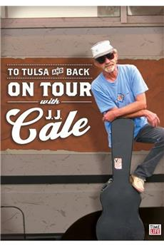 J. J. Cale: To Tulsa And Back (On Tour with J. J. Cale) (2006) 1080p download
